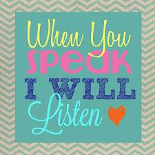 when you speak i will listen